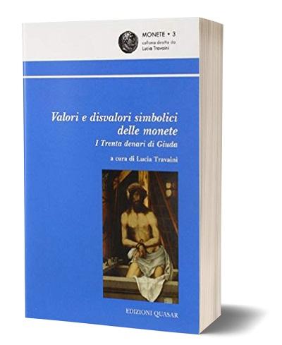 Ai valori e disvalori simbolici delle monete, agli usi rituali e devozionali del denaro, Lucia Travaini ha dedicato un libro edito da Quasar