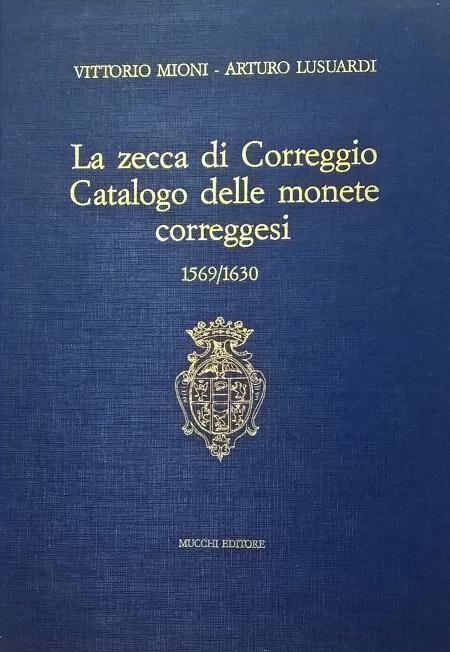 La copertina della prima edizione del libro sulla zecca di Correggio firmato da Arturo Lusuardi con Vittorio Mioni