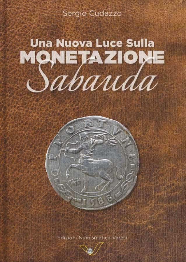 La copertina del nuovo volume di Sergio Cudazzo sulle monete dei Savoia che sarà presentato il 5 settembre