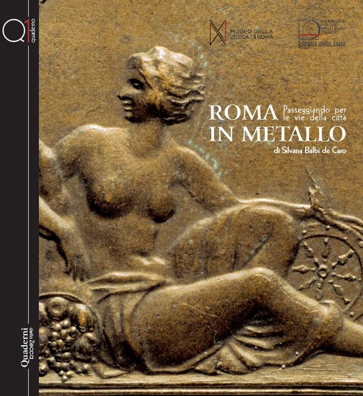 """""""Quaderni della Zecca. 1"""" è dedicato a Roma in metallo, una passeggiata per le vie della città attraverso l'arte del conio"""