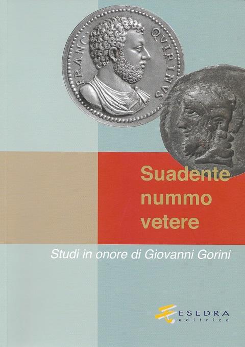 Il volume di studi di numismatica in onore di Giovanni Gorini pubblicato nel 2016 con contributi di allievi, amici e colleghi sia italiani che stranieri